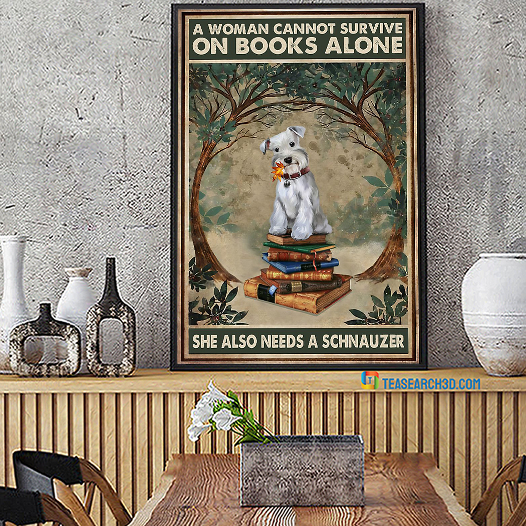 A Woman Cannot Survive On Books Alone She Also Needs A Schnauzer Poster A3