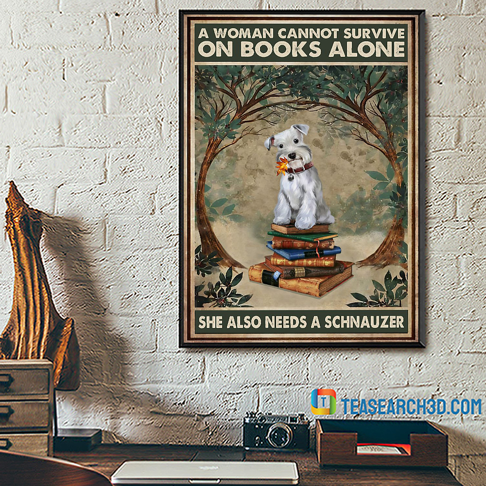 A Woman Cannot Survive On Books Alone She Also Needs A Schnauzer Poster
