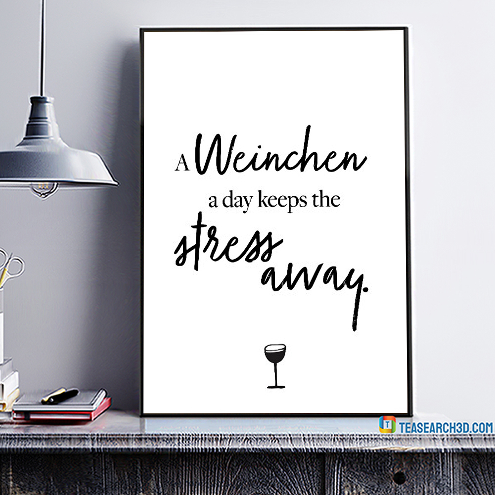 A weinchen a day keeps the stress away poster