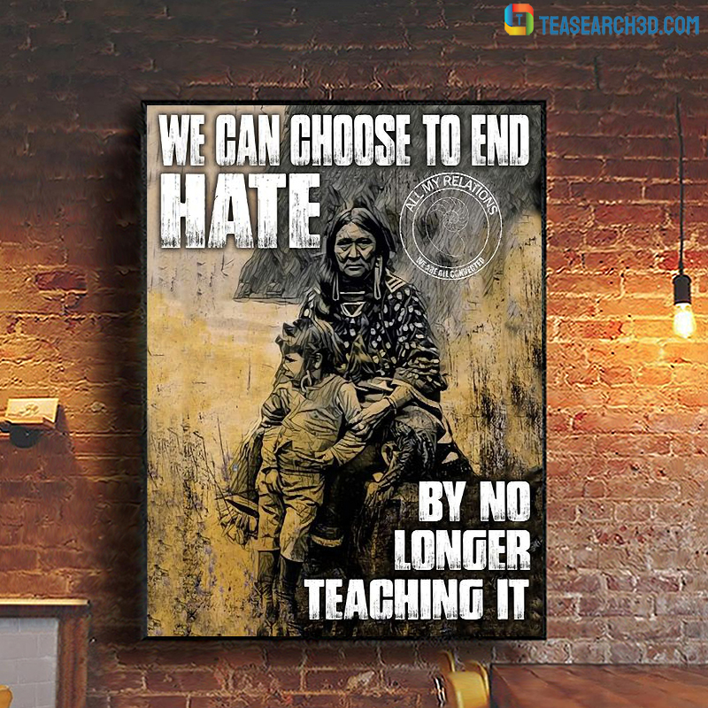 American native we can choose to end hate by no longer teaching it poster A1