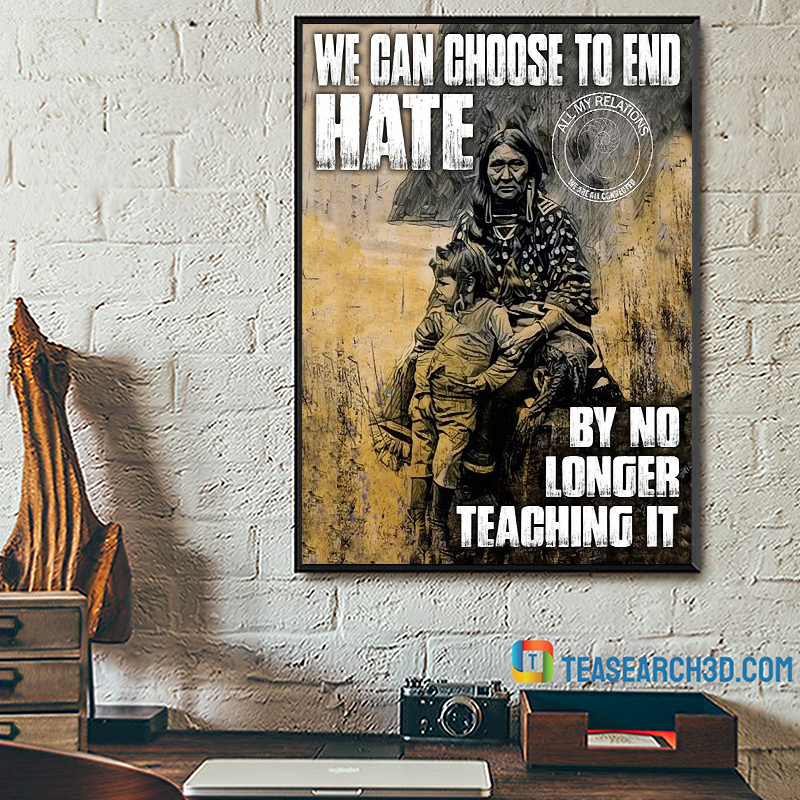 American native we can choose to end hate by no longer teaching it poster A2