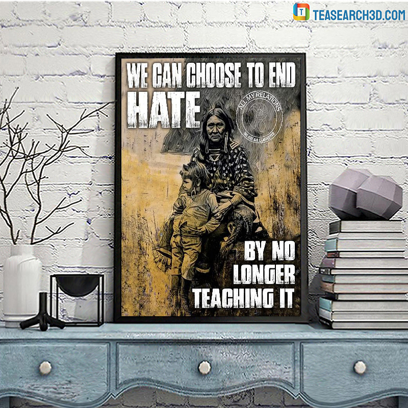 American native we can choose to end hate by no longer teaching it poster A3