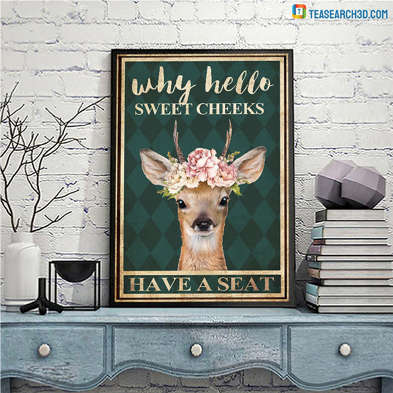 Deer floral why hello sweet cheeks have a seat poster A1