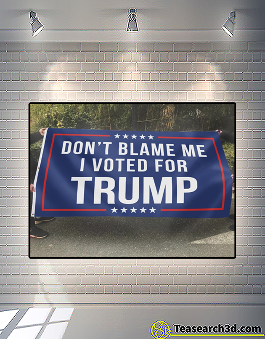 Don't blame me I voted for trump flag 3