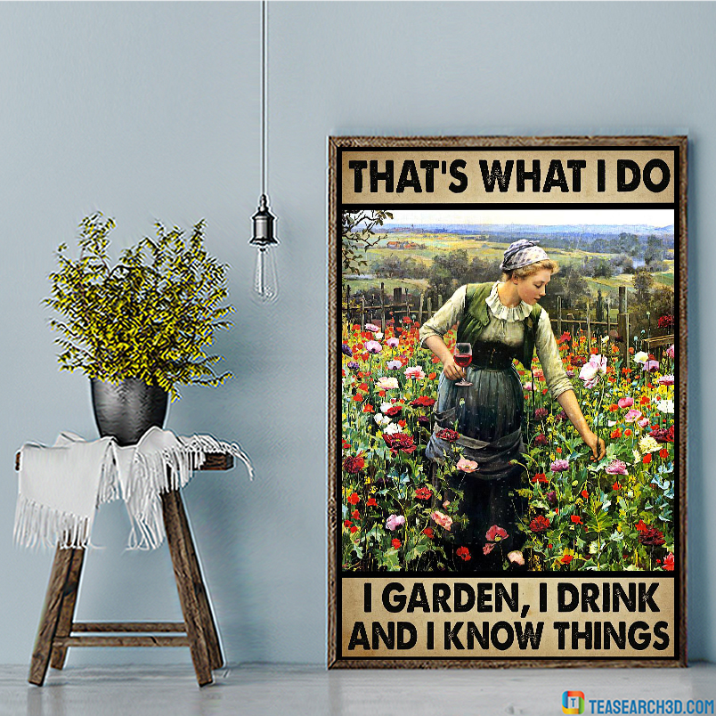 Girl and wine that's what I do I garden I drink and I know things poster A1