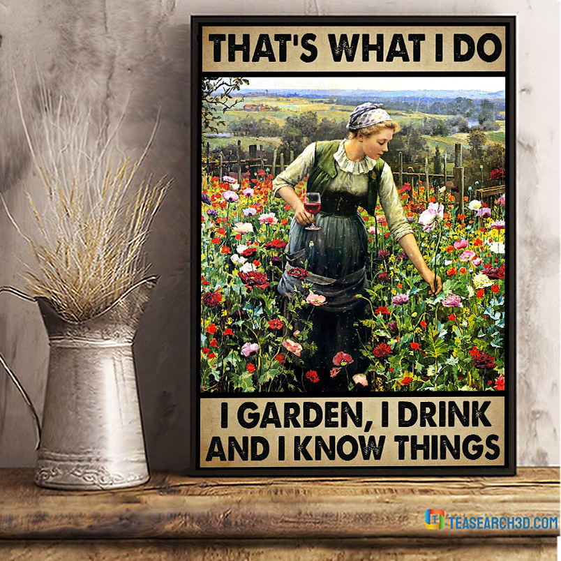 Girl and wine that's what I do I garden I drink and I know things poster A2