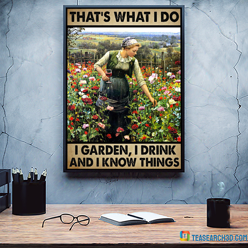 Girl and wine that's what I do I garden I drink and I know things poster A3