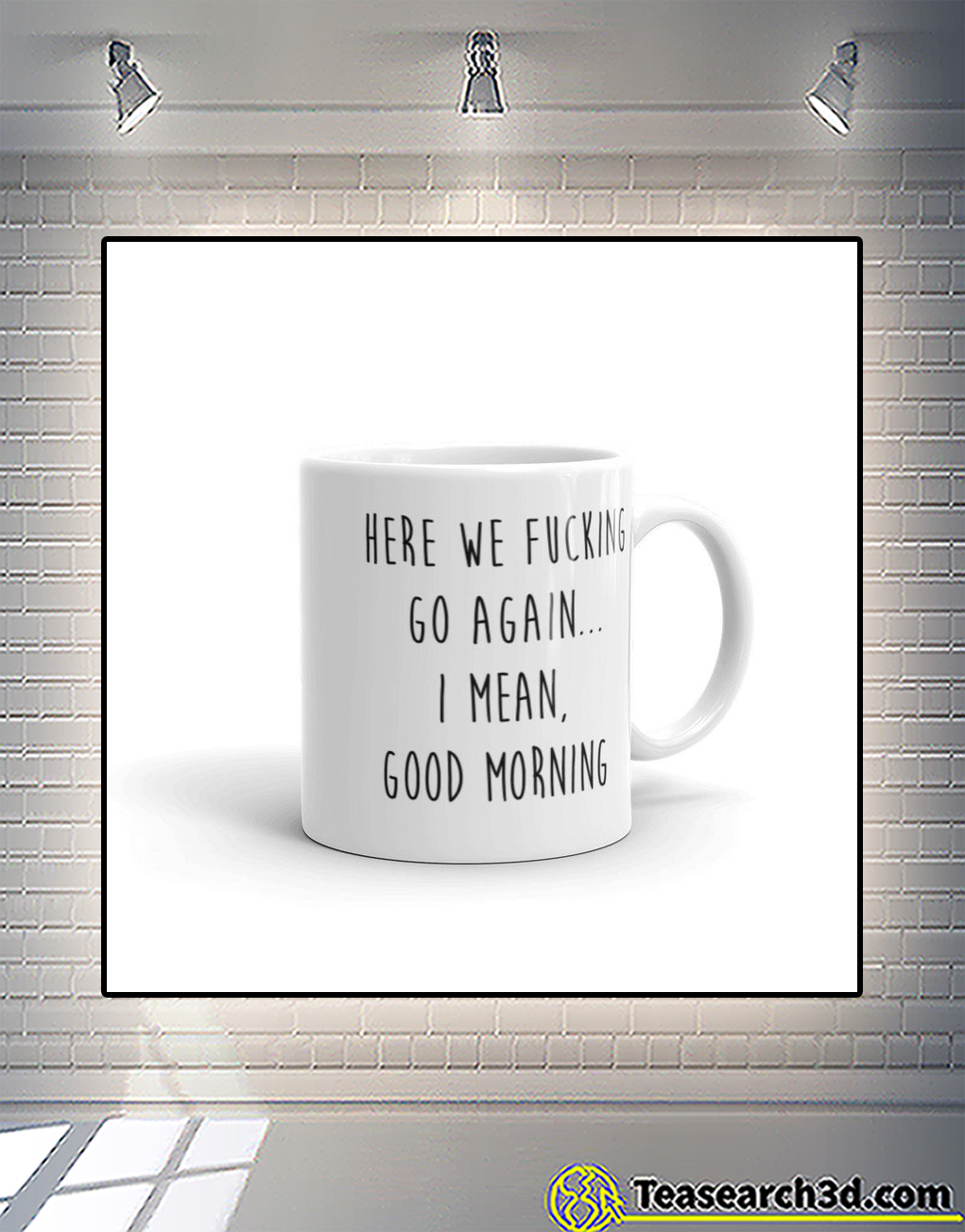 Here we fucking go again I mean good morning mug front