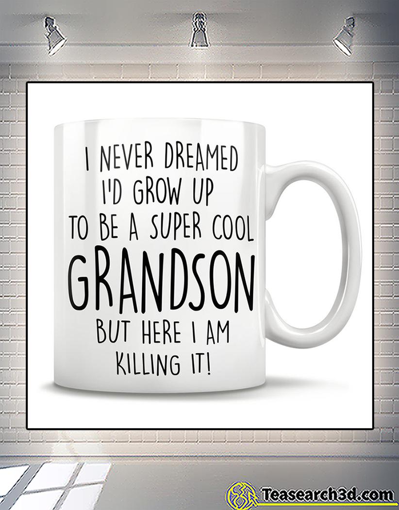 I never dreamed I'd grow up to be a super cool grandson mug front