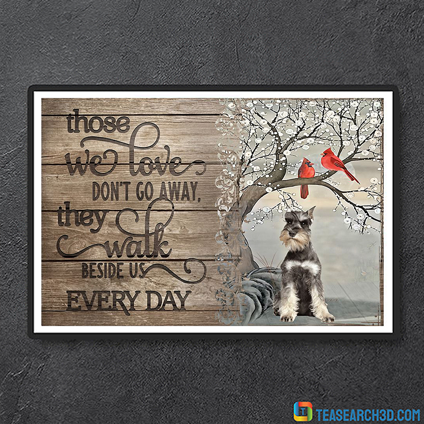 Miniature Schnauzer those we love don't go away poster A3