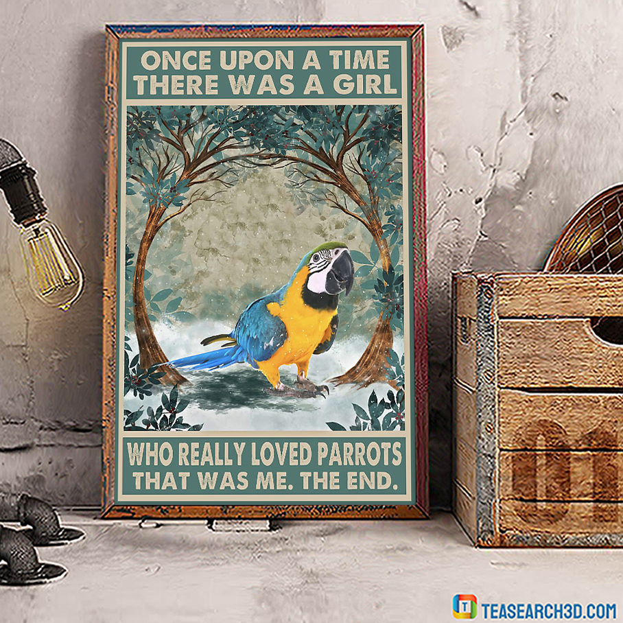 Once upon a time there was a girl who really loved parrots poster A2