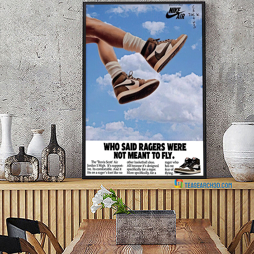 Travis scott jordan's nike who said ragers were not mean to fly poster A1