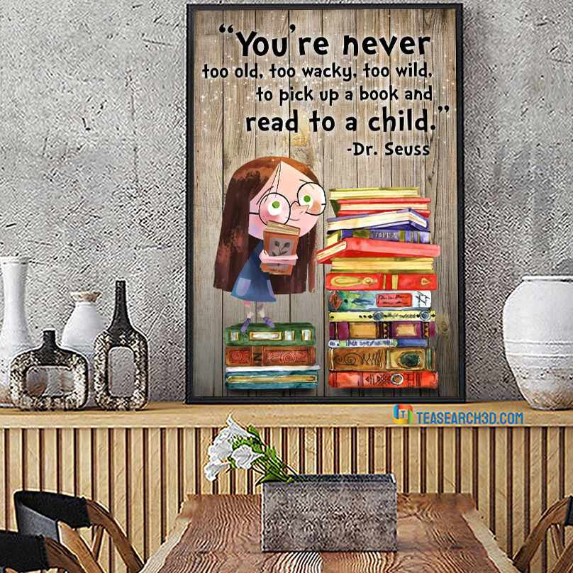 You're never too old too wacky too wild to pick up a book poster A1