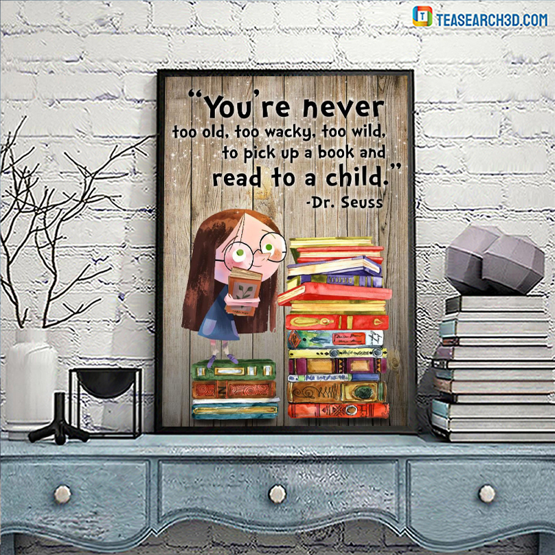 You're never too old too wacky too wild to pick up a book poster A2