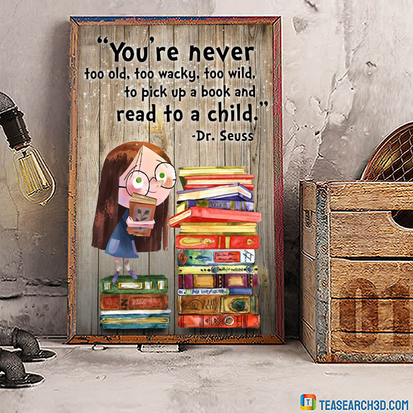 You're never too old too wacky too wild to pick up a book poster A3