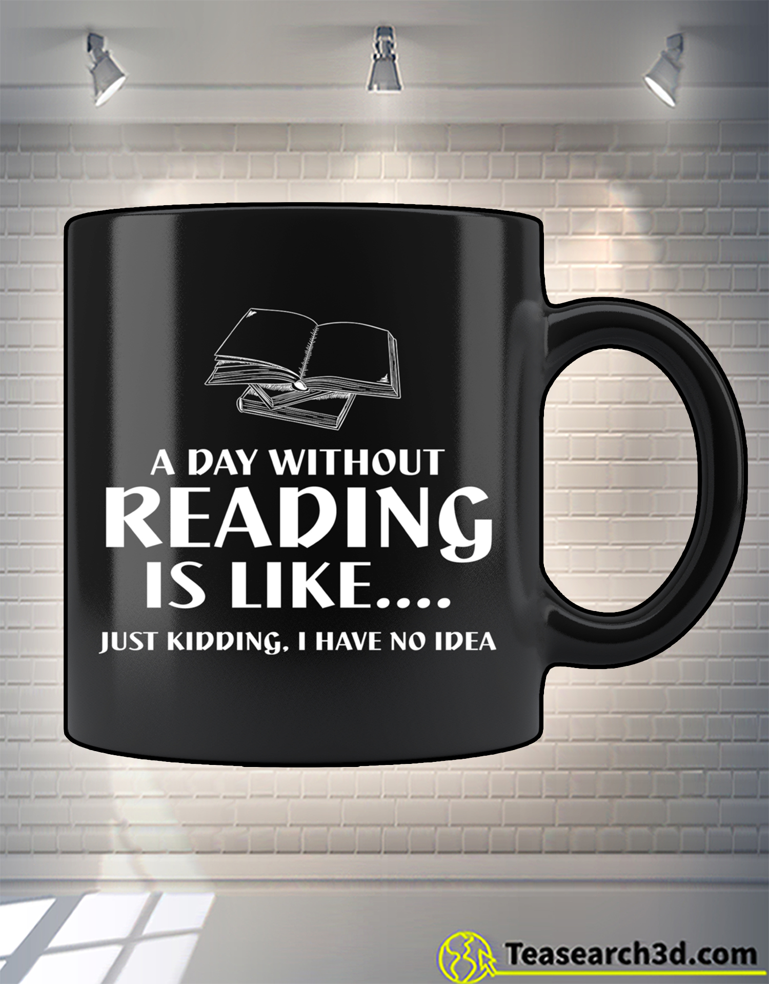 A day without reading is like just kidding I have no idea mug