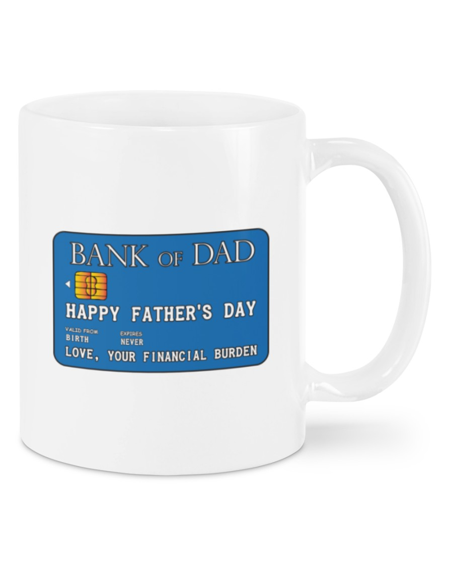 Bank card Bank of Dad happy father's day love your financial burden mug