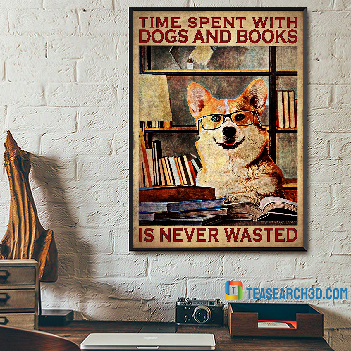 Corgi Time spent with dogs and books is never wasterd poster A2
