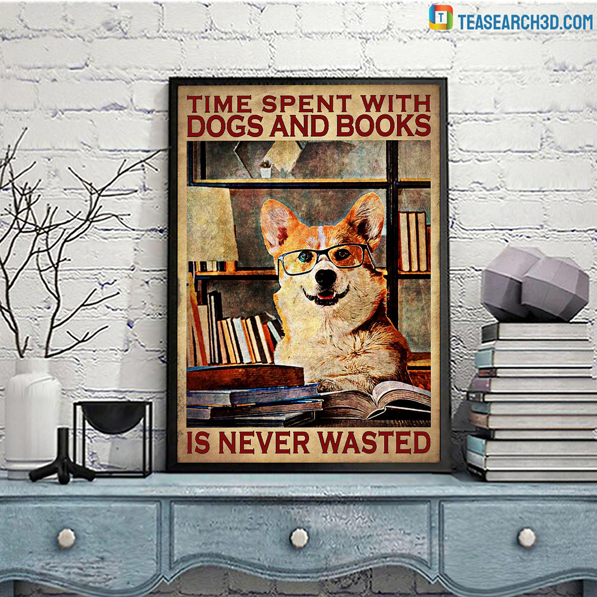 Corgi Time spent with dogs and books is never wasterd poster A3