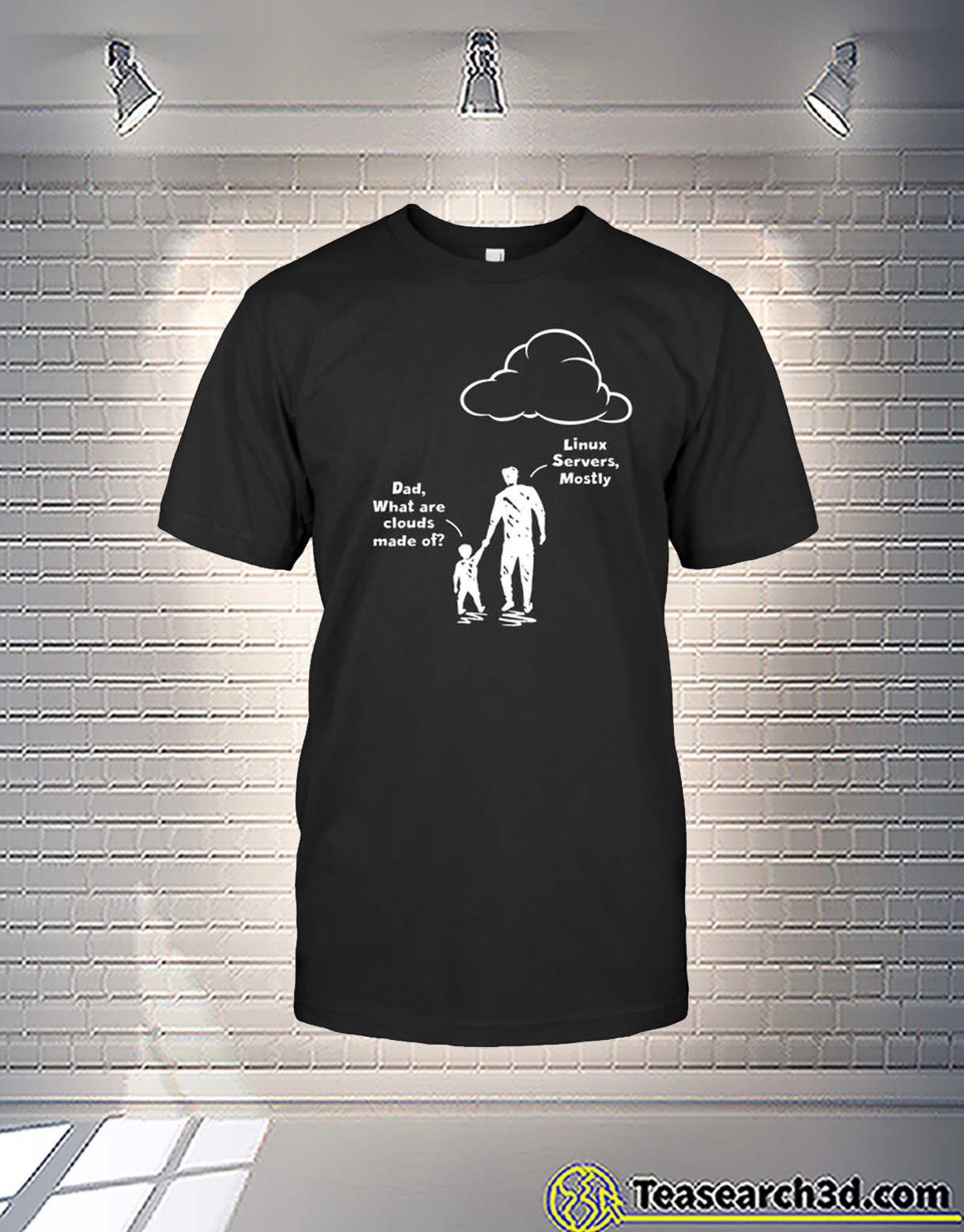 Dad what are clouds made of linux severs mostly t-shirt