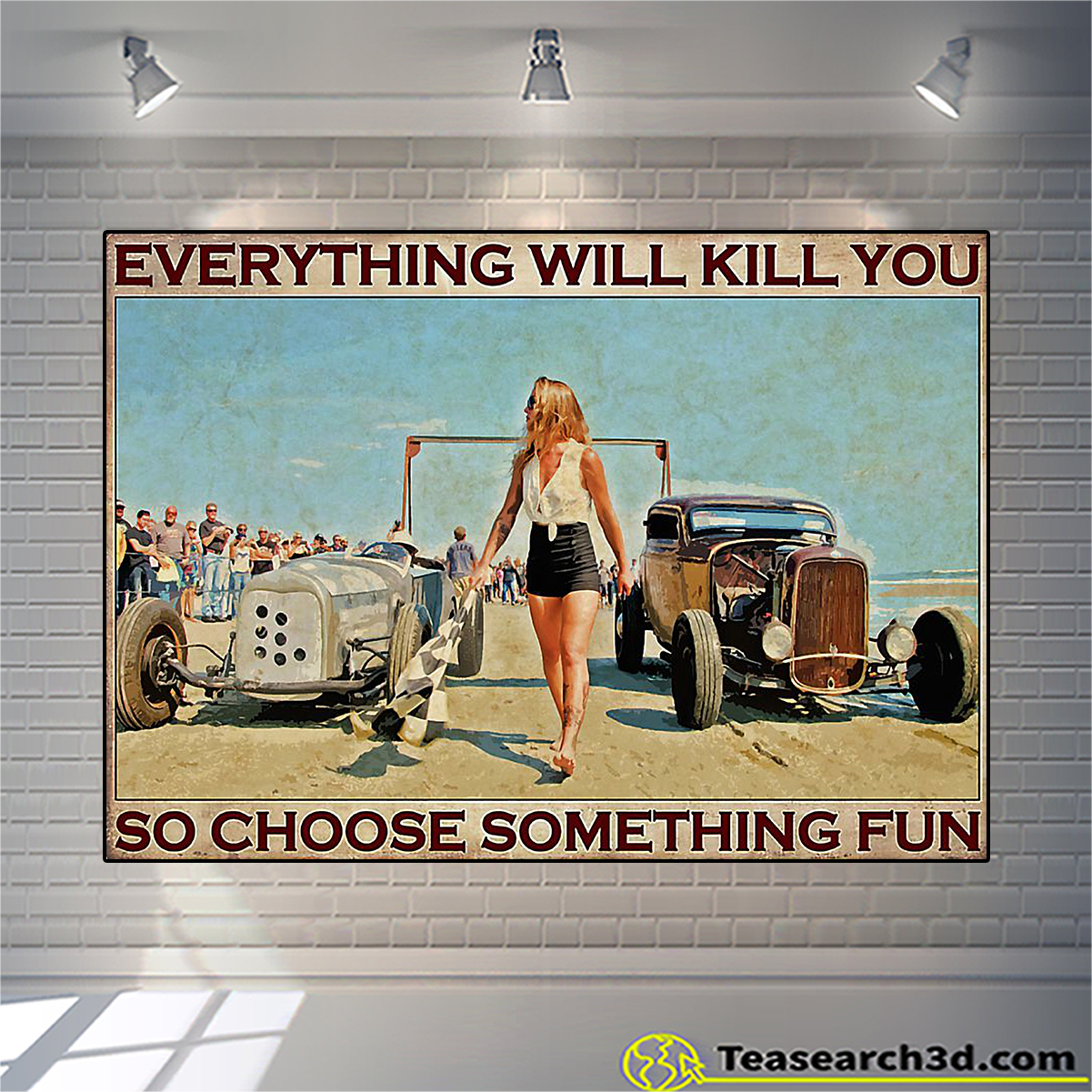 Hot rod drag racing street racing girl everything will kill you poster A1