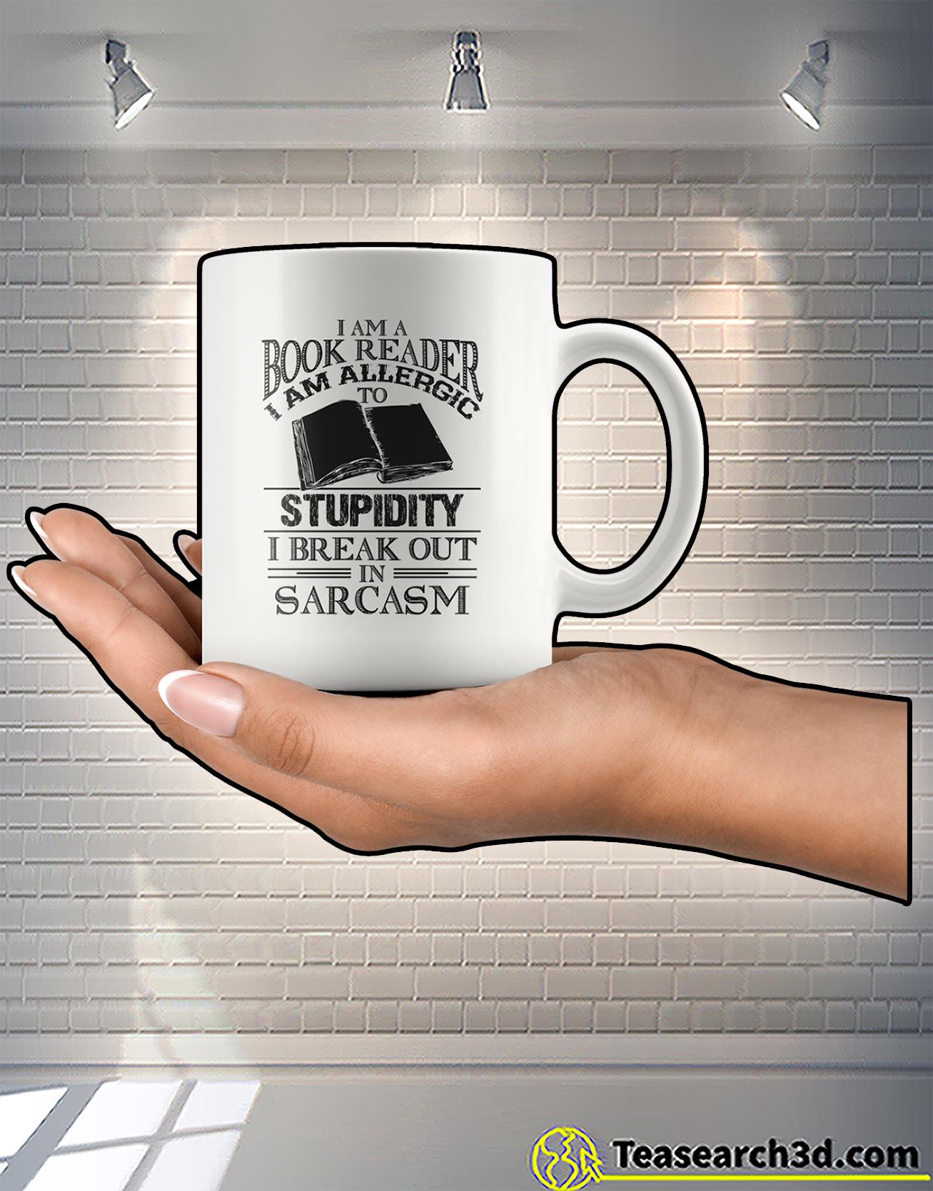 I am a book reader I am allergic to stupidity I break out in sarcasm mug 2