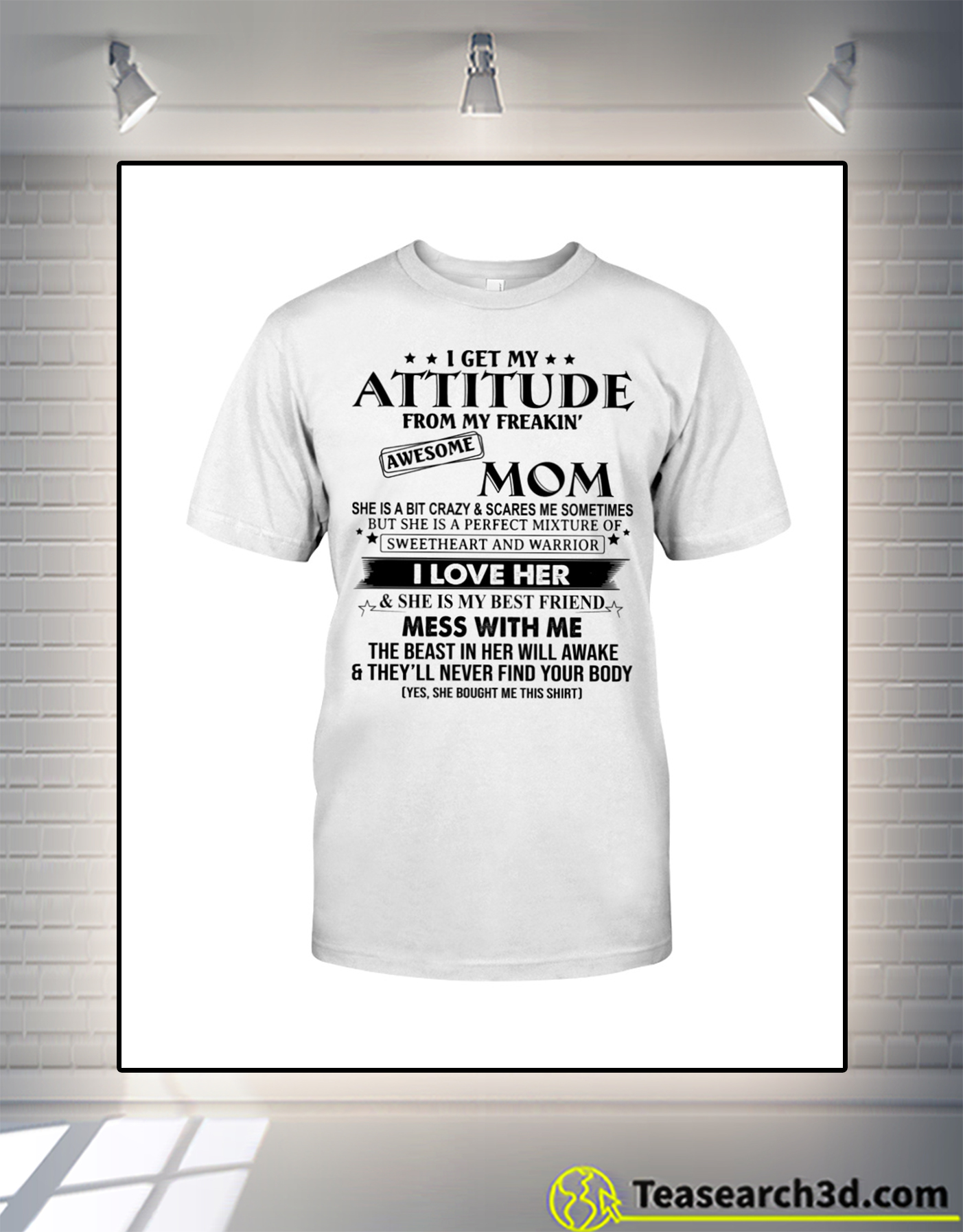 I get my attitude from my freakin' awesome mom t-shirt