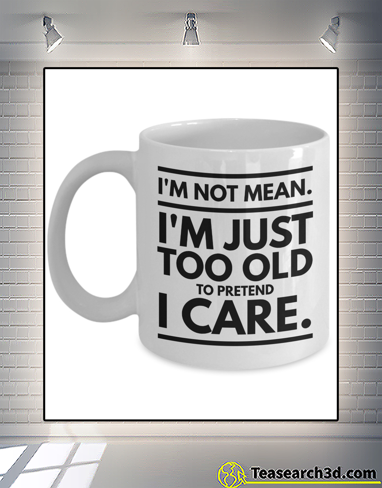 I'm not mean I'm just too old to pretend I care mug 1