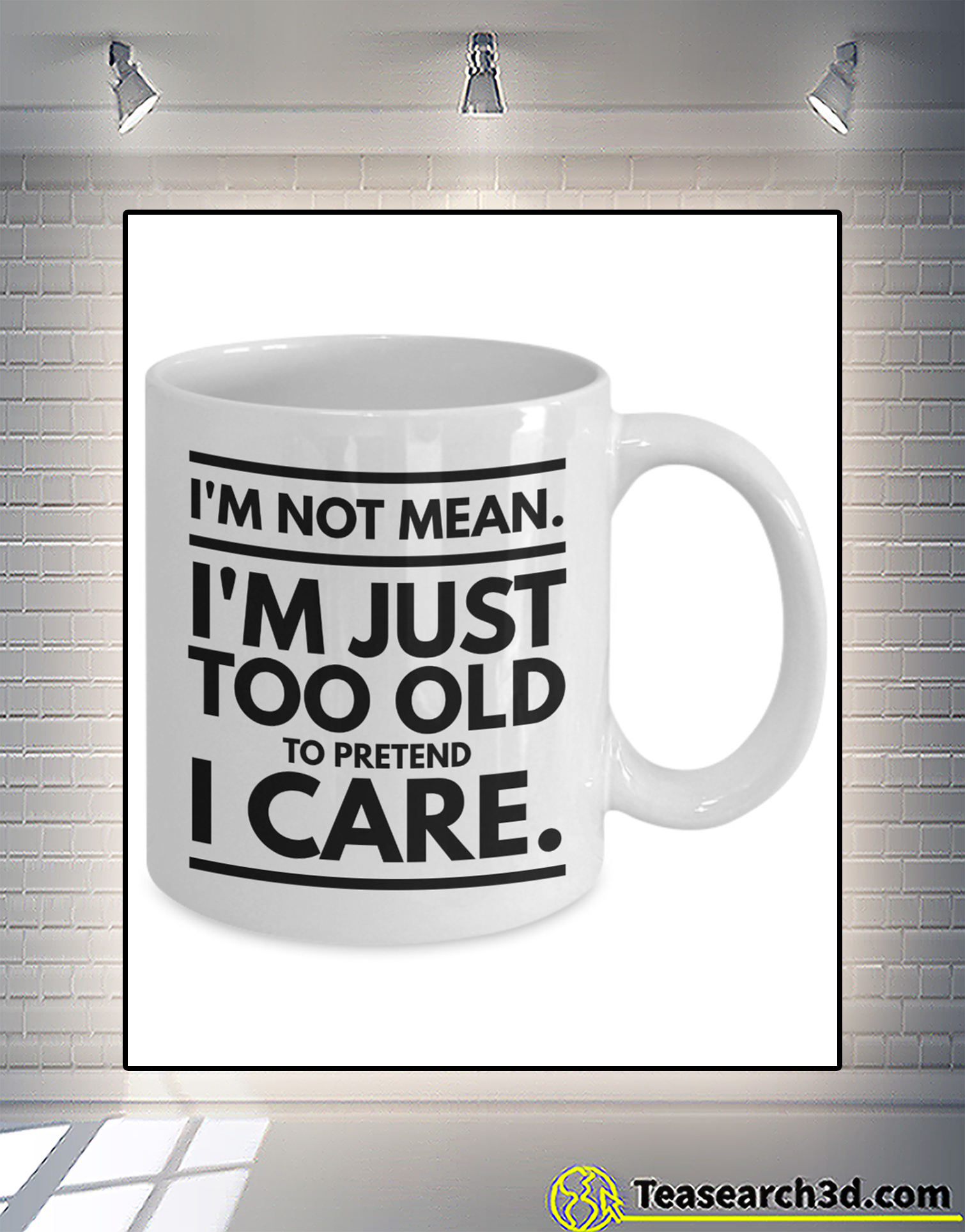 I'm not mean I'm just too old to pretend I care mug