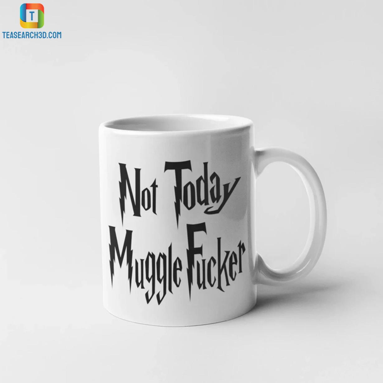 Not today mugglefucker mug 2