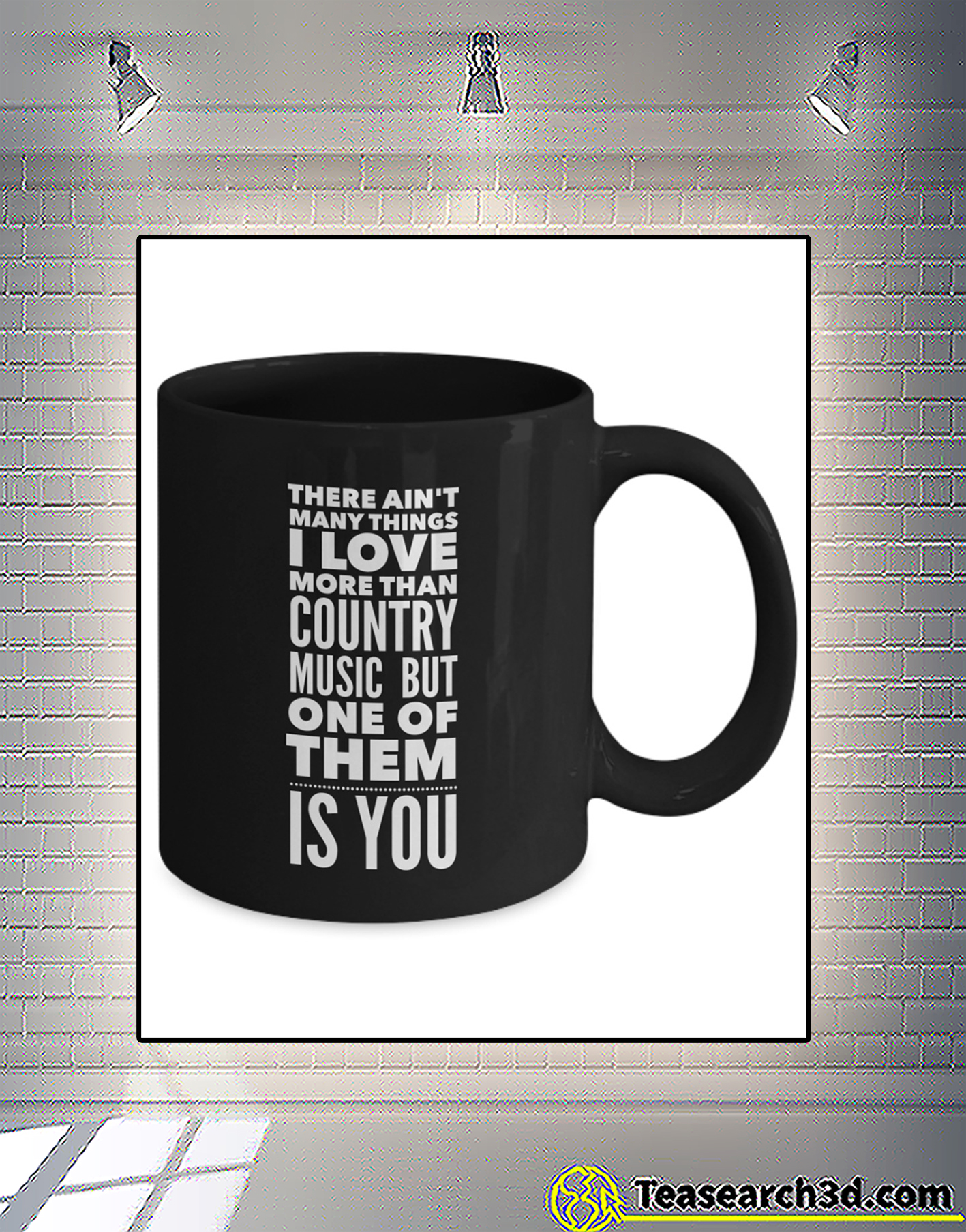 There ain't many things i love more than county music mug 1