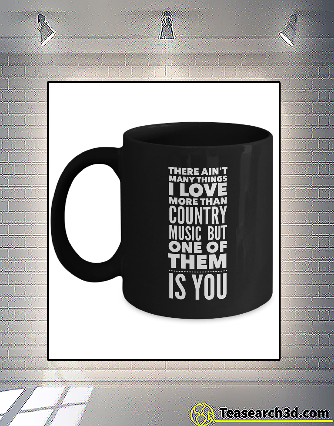 There ain't many things i love more than county music mug 2
