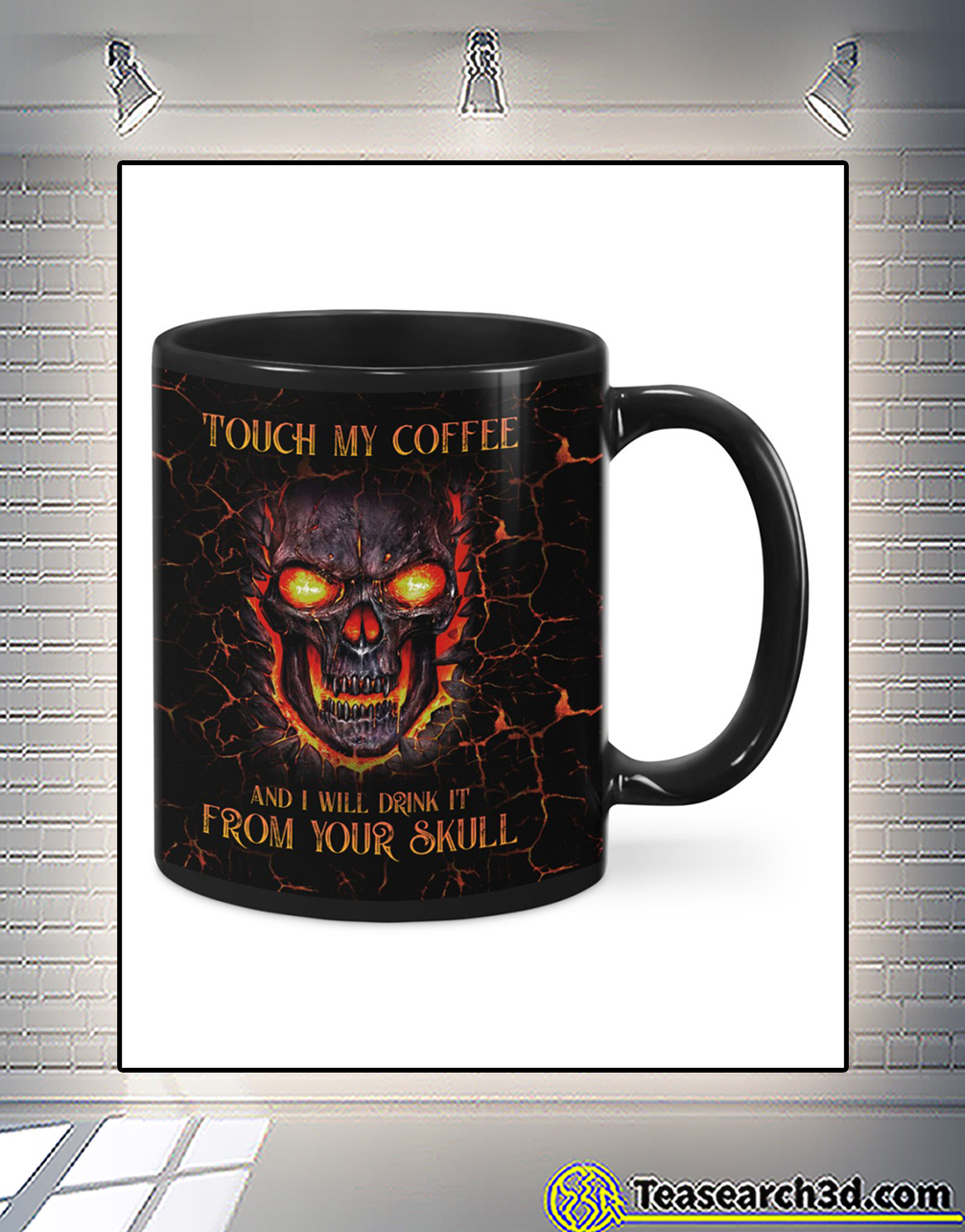 Touch my coffee and I will drink it from your skull mug 2