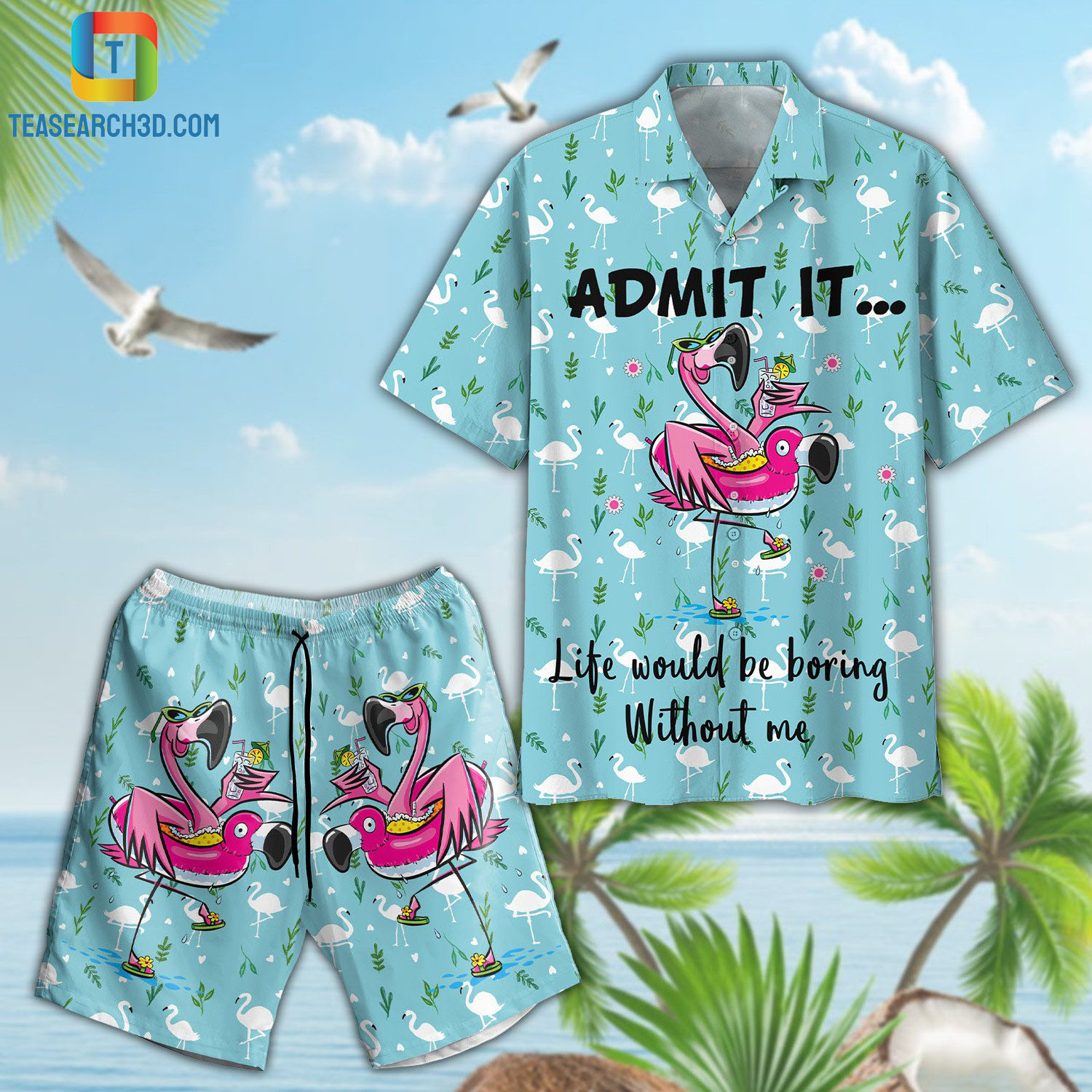 Flamingo admit it life would be boring without me hawaiian shirt and short