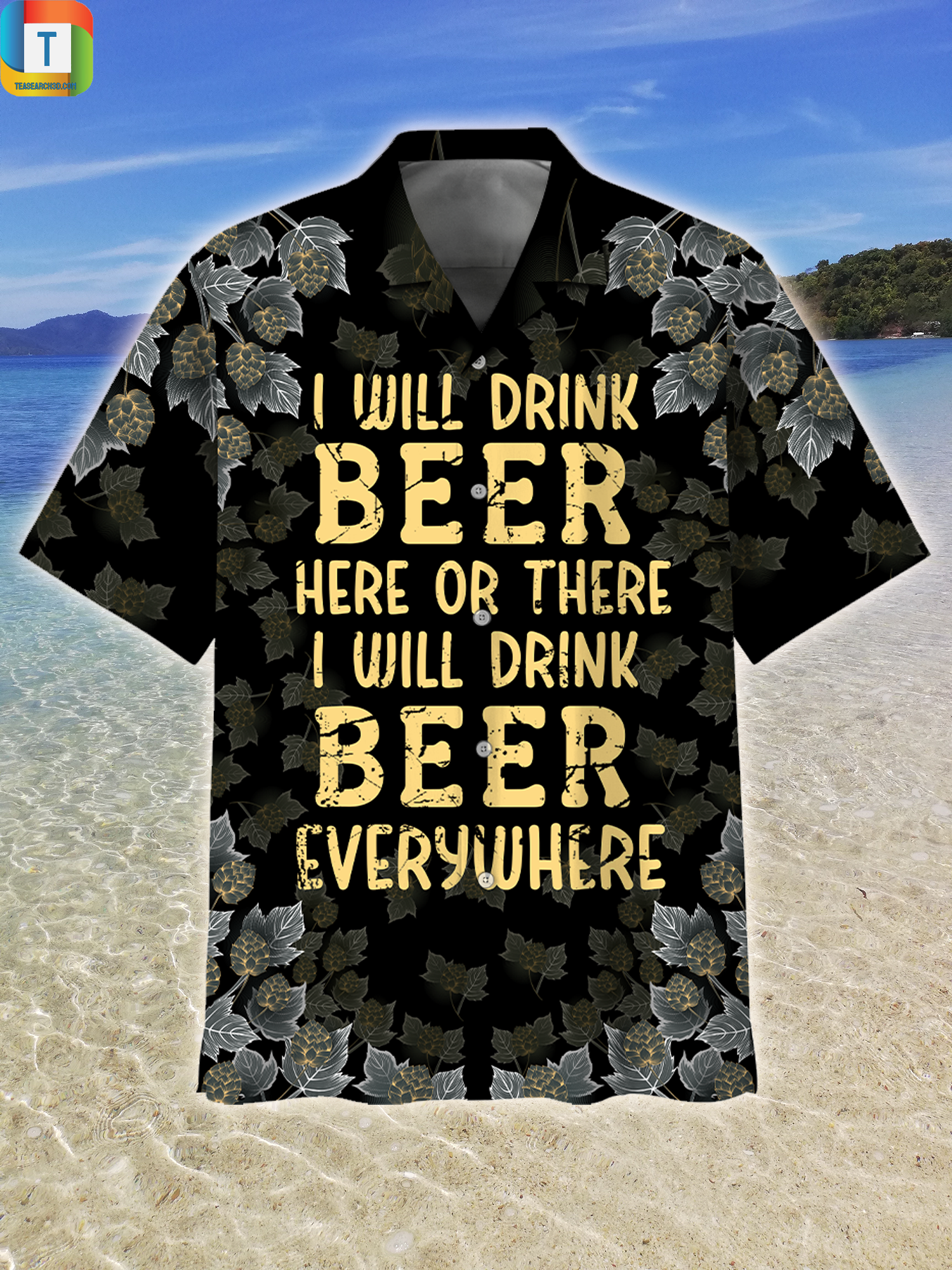 I Will Drink Beer Here Or There I Will Drink Beer Everywhere Hawaiian Shirt