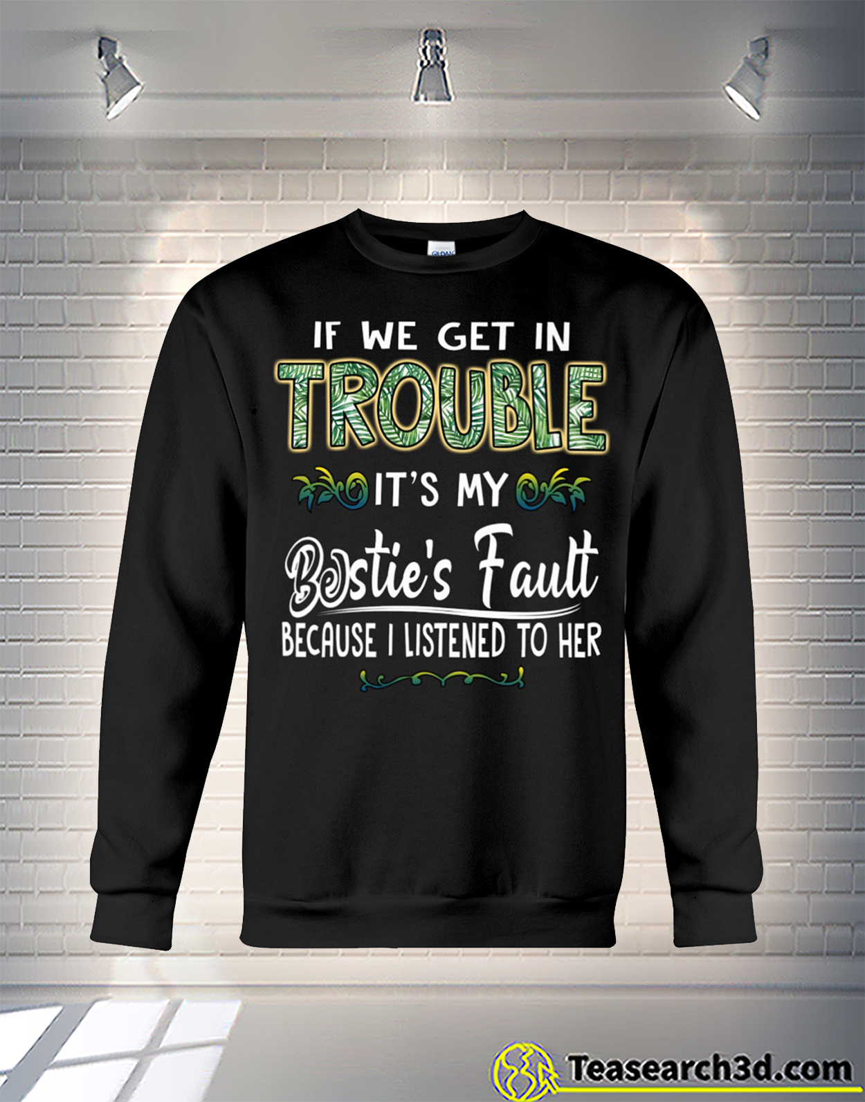 If we get in trouble it's my bestie's fault because I listened to her sweatshirt