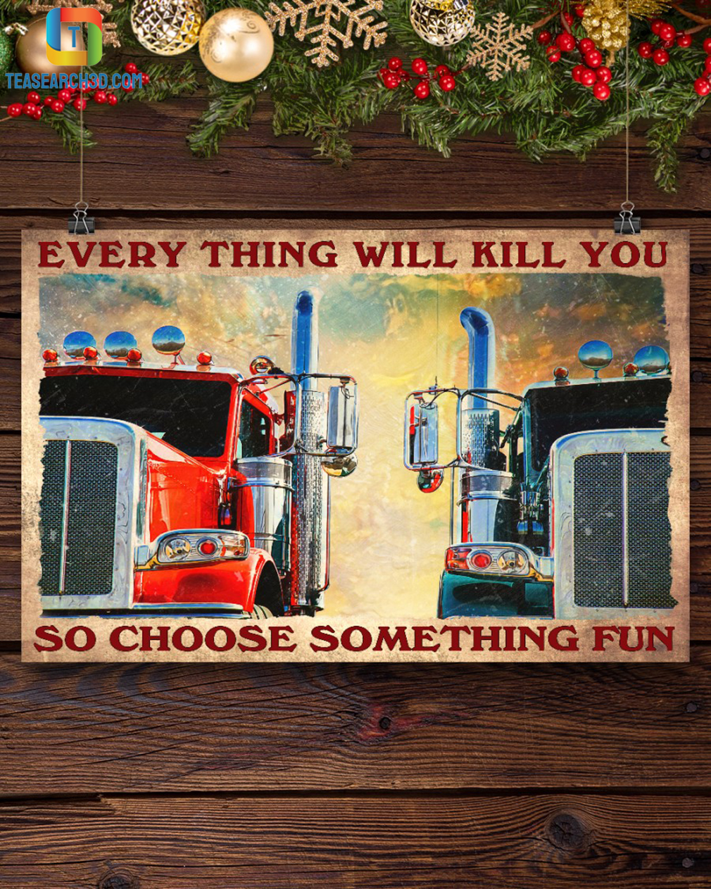 Trucker everything will kill you so choose something fun poster A1