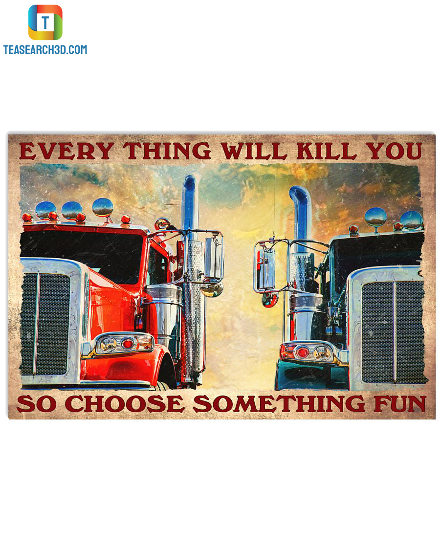 Trucker everything will kill you so choose something fun poster A2