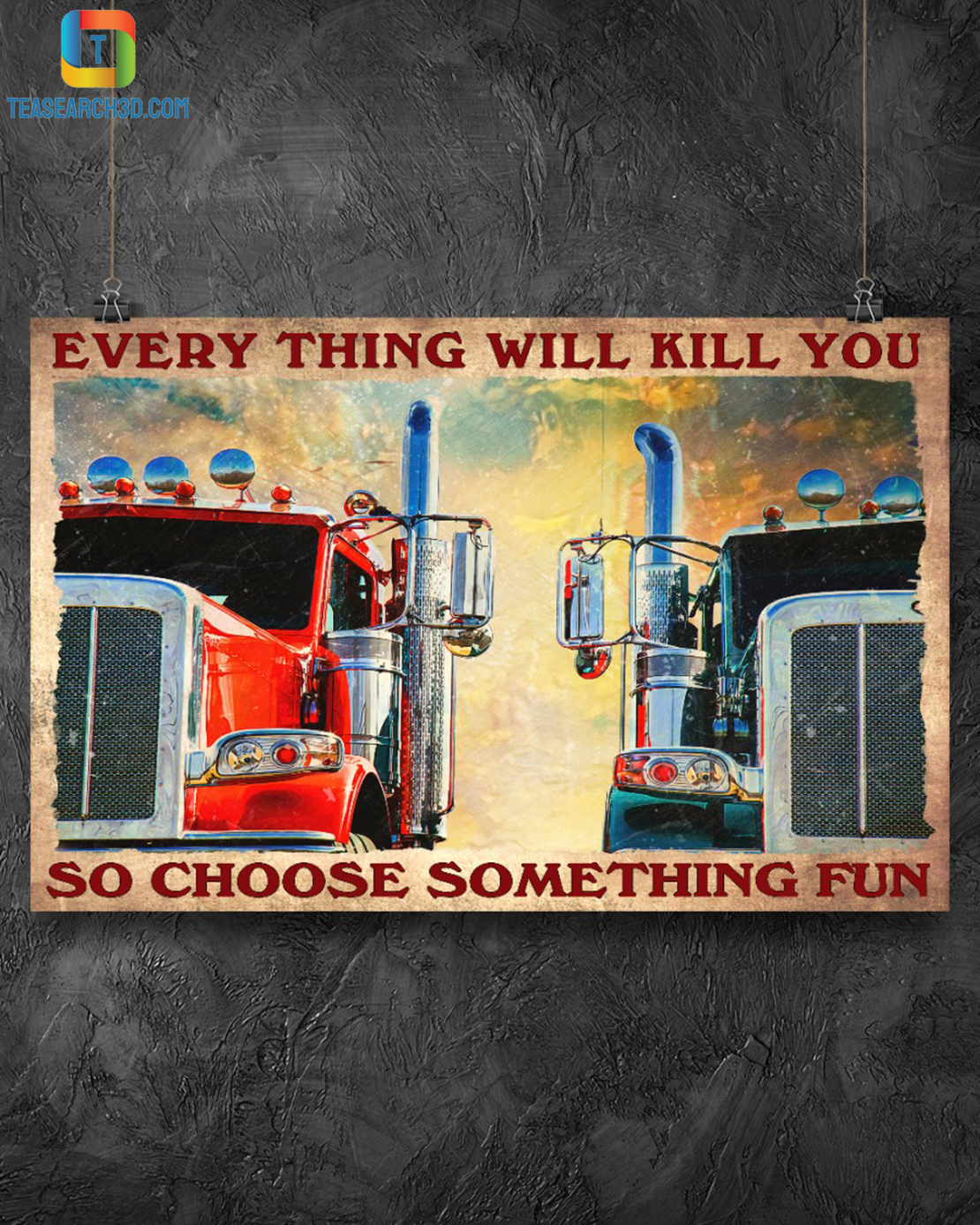 Trucker everything will kill you so choose something fun poster