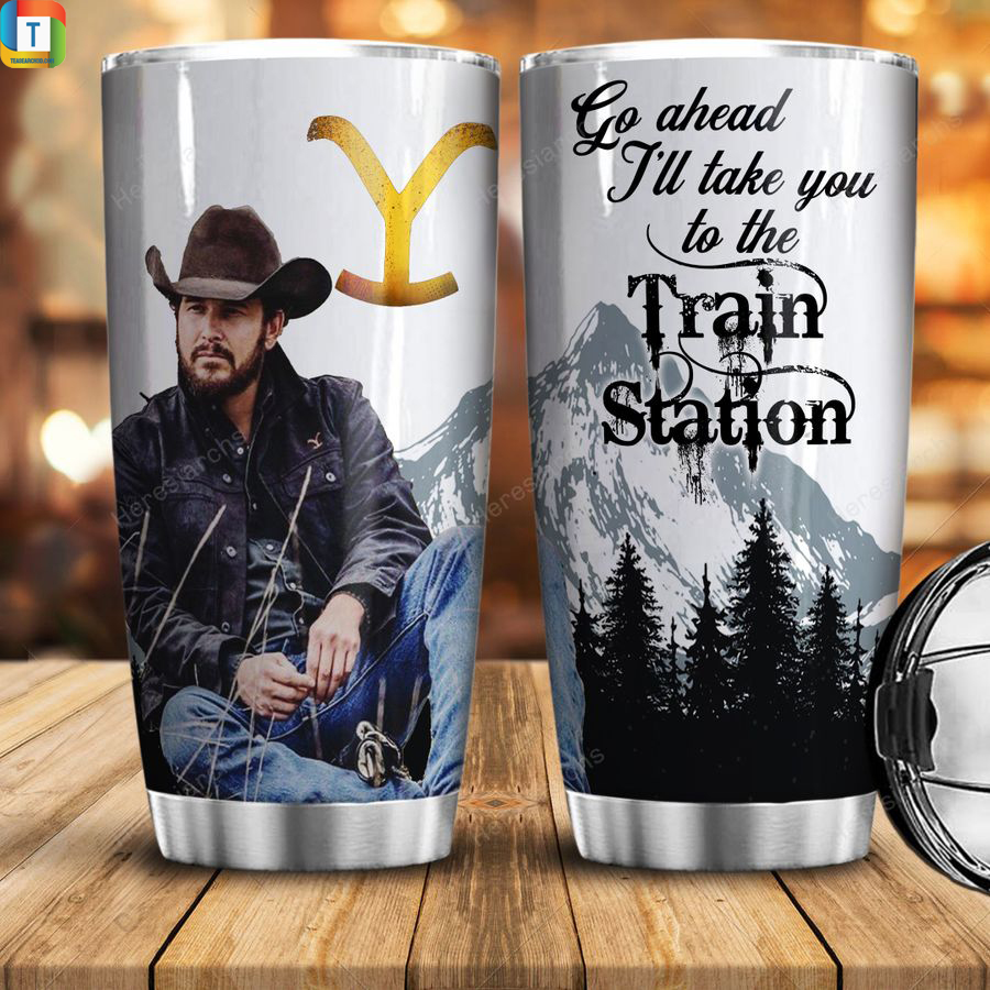 Cowboy Cole Hauser go ahead I'll take you to the train station tumbler