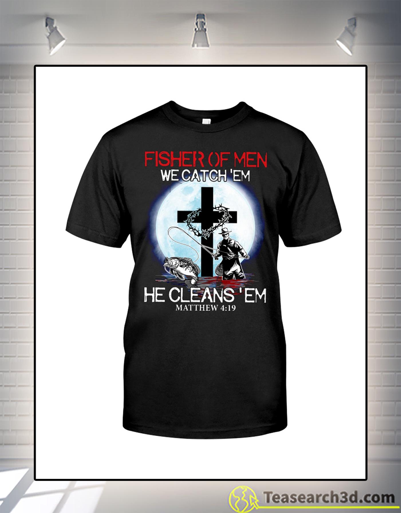 Fisher of men we catch 'em he cleans 'em matthew 4 19 t-shirt