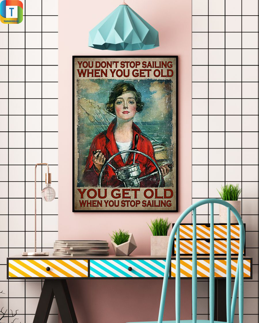 Girl you don't stop sailing when you get old poster 1