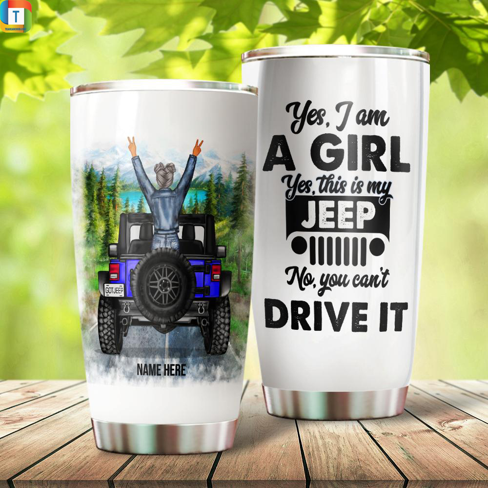 Jeep Girl Yes I Am A Girl Yes This Is My Jeep No You Can't Drive It Custom Name Stainless Steel Tumbler
