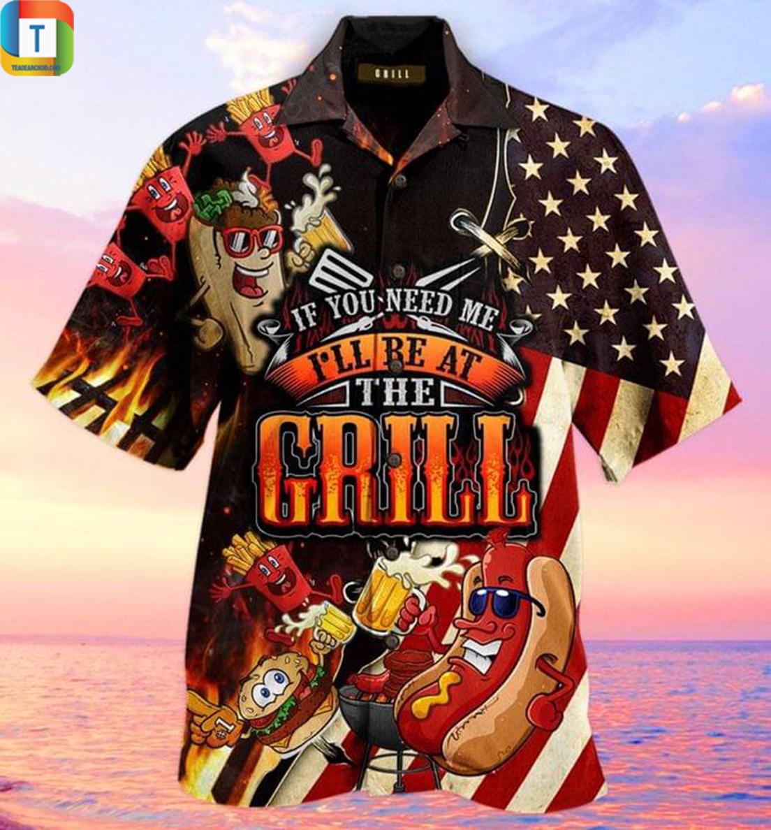 If you need me I'll be at the Grill hawaiian shirt