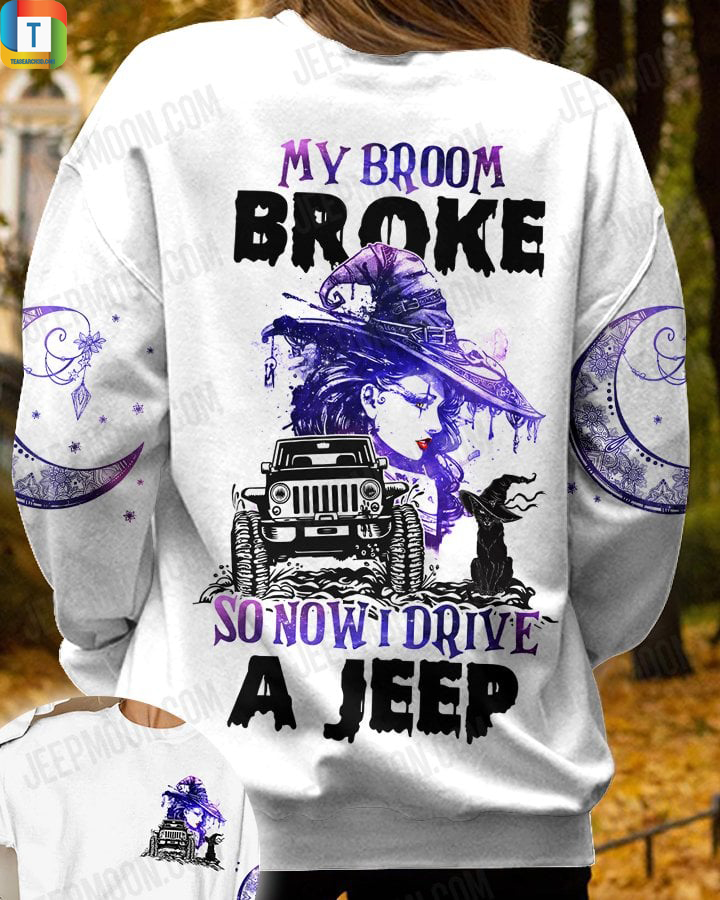 Jeep my broom broke so now I drive a jeep 3d all over printed sweatshirt