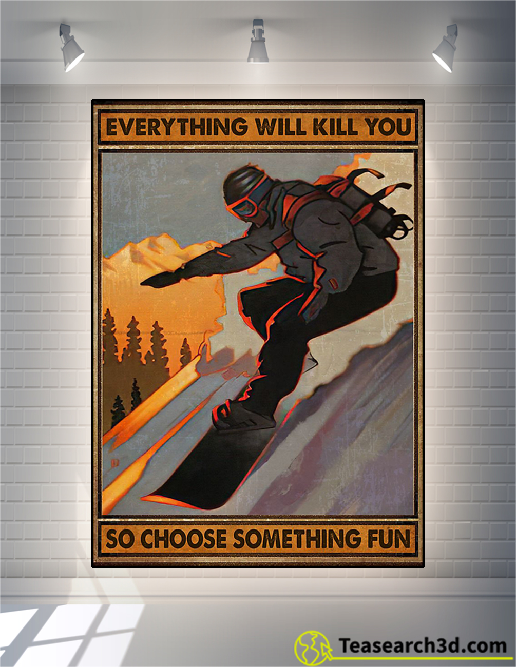 Snowboarding everything will kill you so choose something fun poster