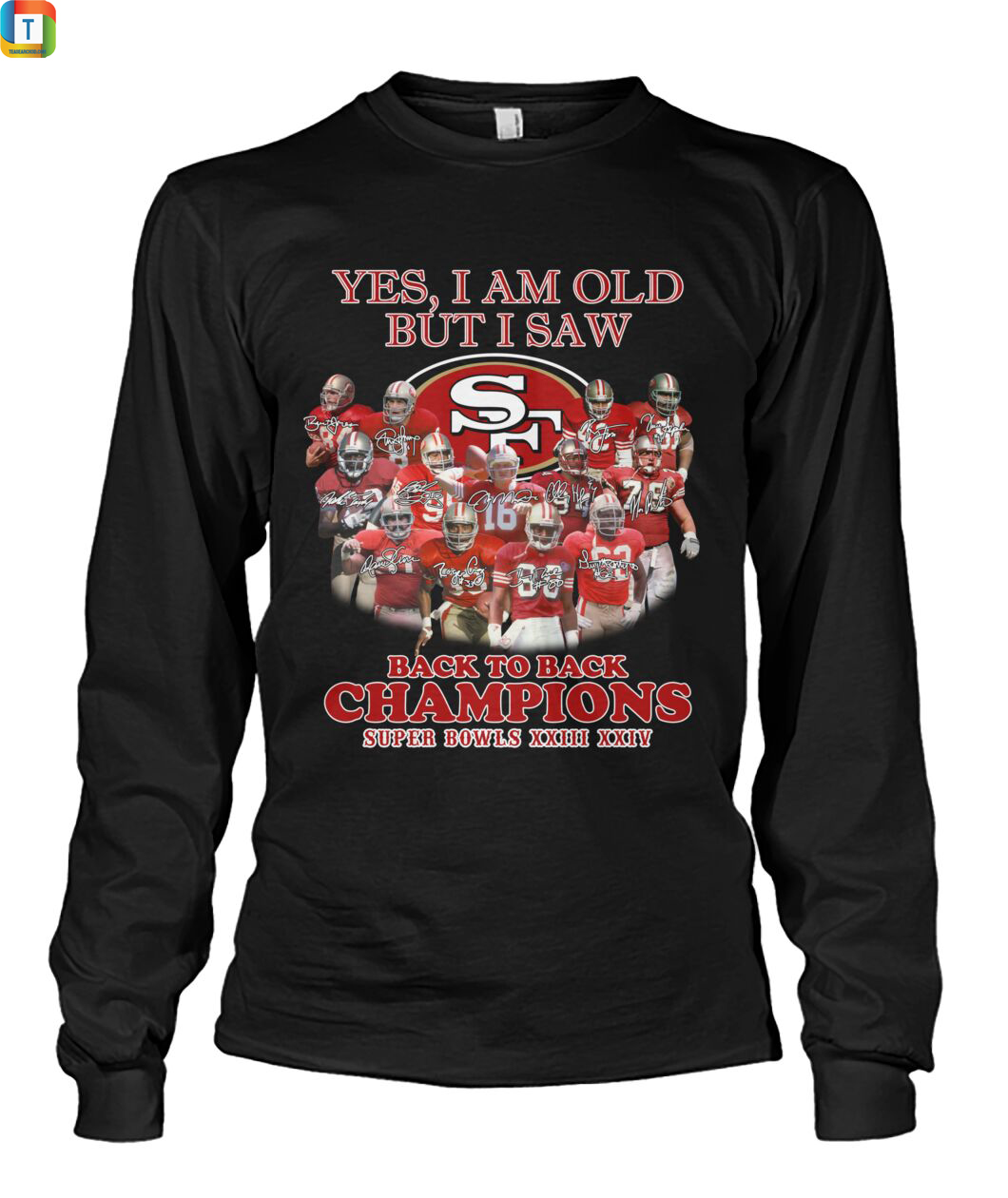 Yes I am old but I saw San Francisco 49ers back to back champions long sleeve