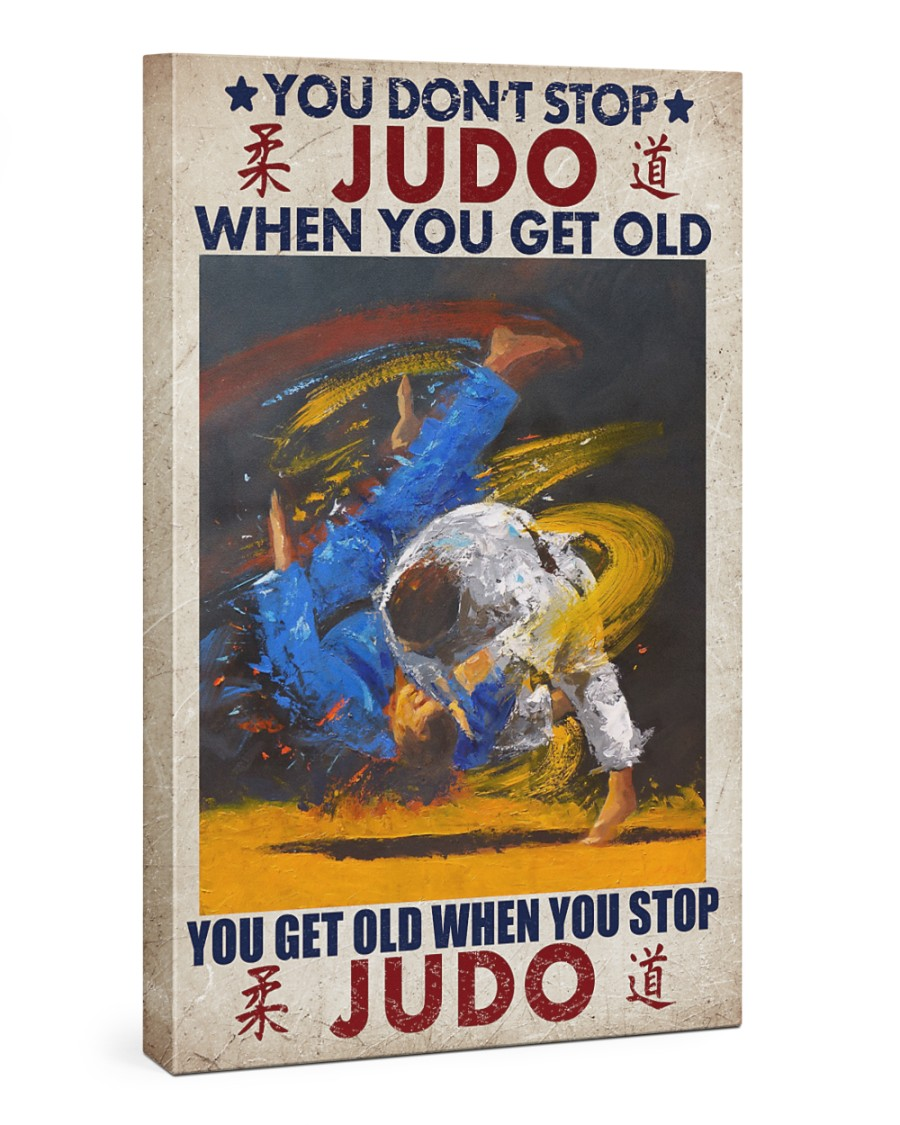 You Don't Stop Judo When You Get Old canvas prints