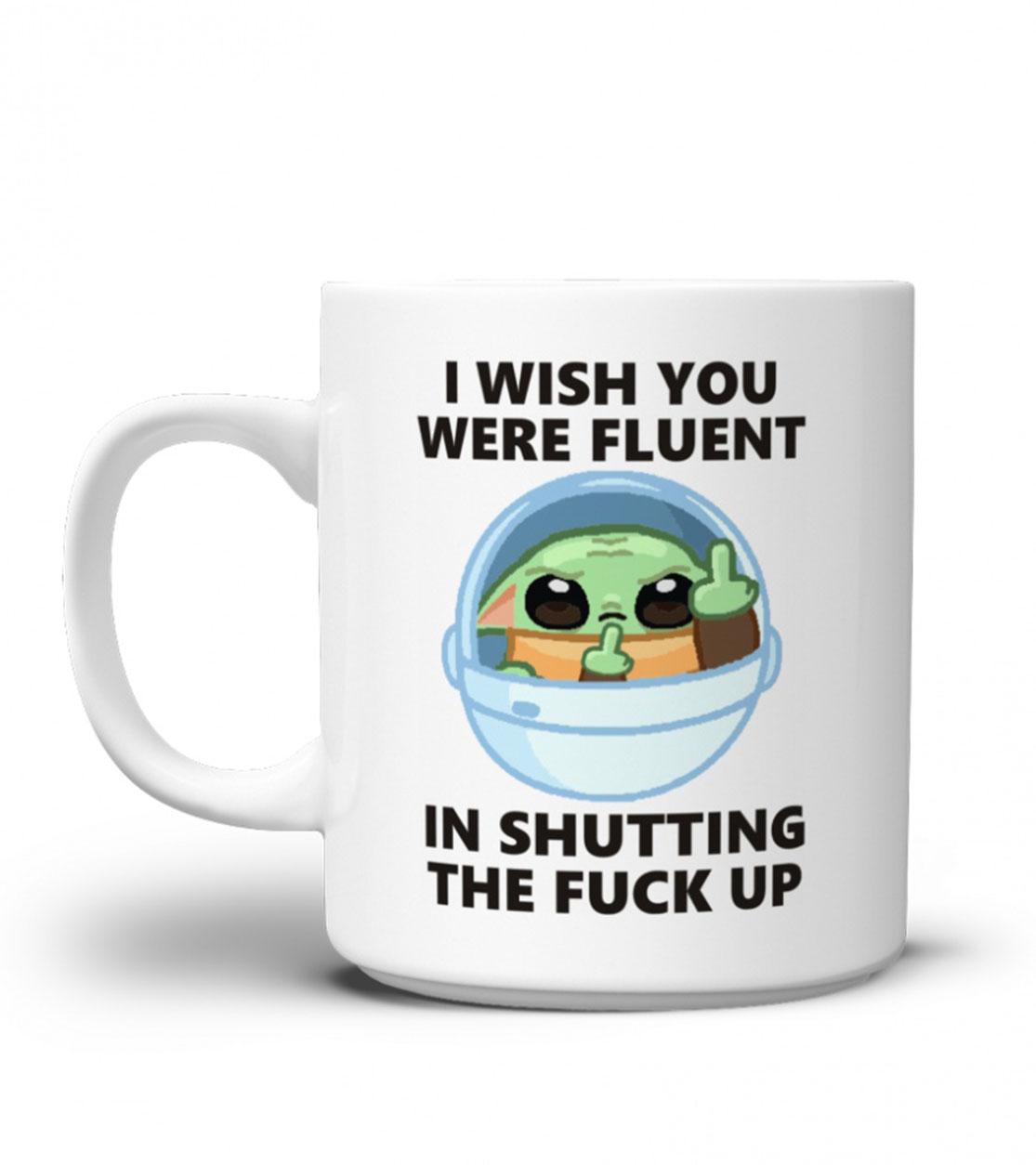 Baby Yoda I wish you were fluent in shutting the fuck up mug