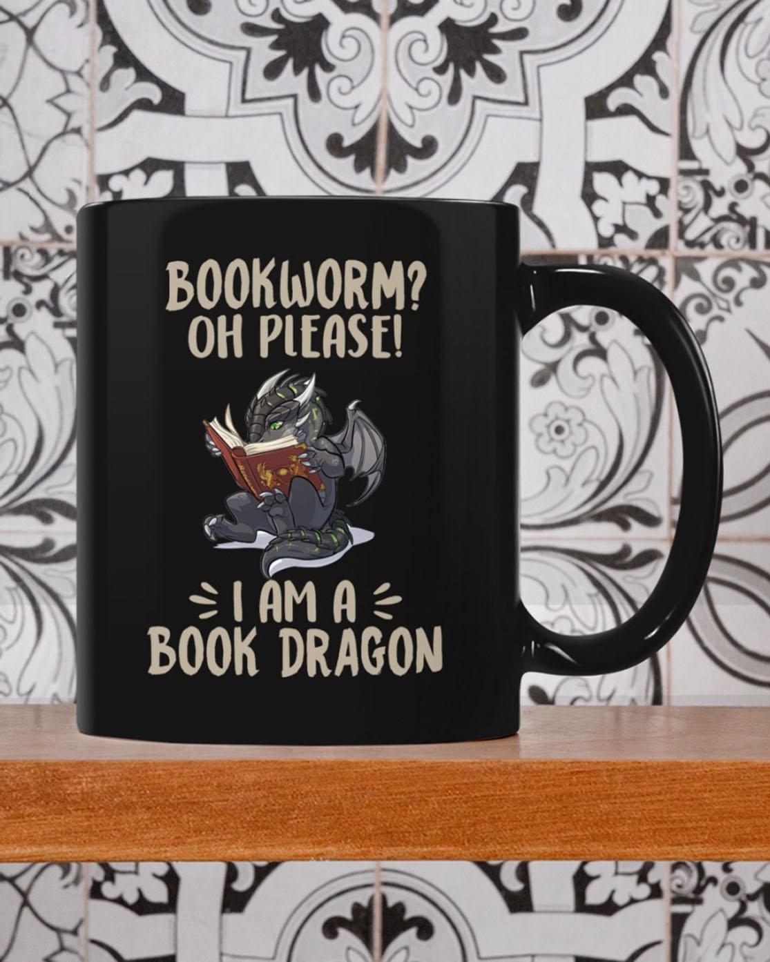 Bookworm Oh please I am a book dragon mug